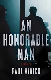 AN HONORABLE MAN by Paul Vidich
