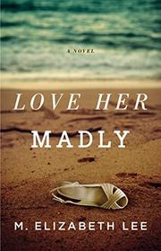 LOVE HER MADLY by M. Elizabeth Lee