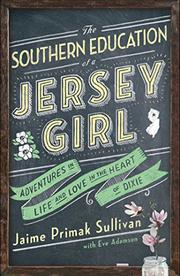 THE SOUTHERN EDUCATION OF A JERSEY GIRL by Jaime Primak Sullivan