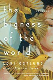 THE BIGNESS OF THE WORLD by Lori Ostlund