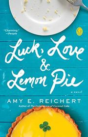 LUCK, LOVE & LEMON PIE by Amy Reichert