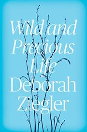 WILD AND PRECIOUS LIFE by Deborah Ziegler