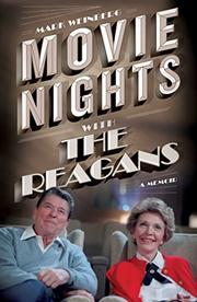 MOVIE NIGHTS WITH THE REAGANS by Mark Weinberg