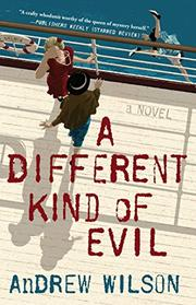 A DIFFERENT KIND OF EVIL by Andrew Wilson
