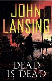Dead Is Dead by John Lansing