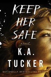 KEEP HER SAFE by K.A.  Tucker