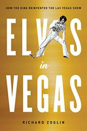 ELVIS IN VEGAS by Richard Zoglin