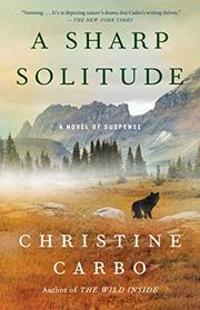 A SHARP SOLITUDE by Christine Carbo