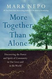 MORE TOGETHER THAN ALONE by Mark Nepo