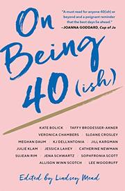 ON BEING 40(ISH) by Lindsey Mead
