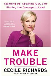 MAKE TROUBLE by Cecile Richards