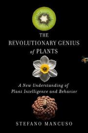 THE REVOLUTIONARY GENIUS OF PLANTS by Stefano Mancuso