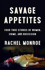 SAVAGE APPETITES by Rachel Monroe