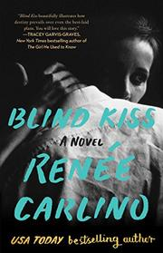 BLIND KISS by Renée Carlino