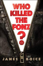 WHO KILLED THE FONZ? by James Boice