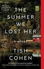 THE SUMMER WE LOST HER by Tish Cohen