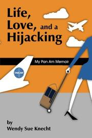 Life, Love, and a Hijacking: My Pan Am Memoir by Wendy Sue Knecht