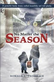 No Matter the Season by Ronald L. Froehlich