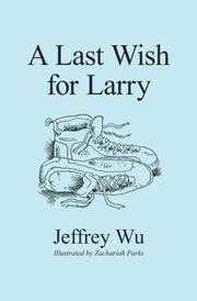 A Last Wish for Larry by Jeffrey Wu
