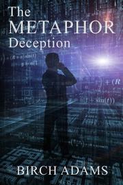 THE METAPHOR DECEPTION by Birch Adams