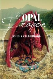 THE OPAL DRAGON by James A. Calderwood