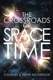 The Crossroads of Space and Time by Charles Nickerson