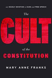 THE CULT OF THE CONSTITUTION by Mary Anne Franks