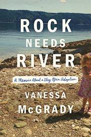 ROCK NEEDS RIVER by Vanessa McGrady