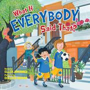 WHAT IF EVERYBODY SAID THAT? by Ellen Javernick