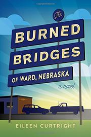 THE BURNED BRIDGES OF WARD, NEBRASKA by Eileen Curtright