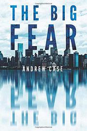 THE BIG FEAR by Andrew Case