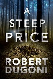 A STEEP PRICE by Robert Dugoni