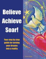 BELIEVE ACHIEVE SOAR! by Teresa Mills