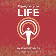 REPROGRAM YOUR LIFE by Shane Reynolds