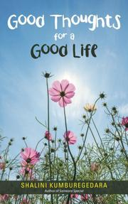GOOD THOUGHTS FOR A GOOD LIFE by Shalini Kumburegedara