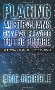 PLACING AUSTRALIANS ON A FAST ELEVATOR TO THE FUTURE by Eric Gribble