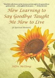 How Learning to Say Goodbye Taught Me How to Live by Joffre McClung