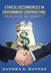 ETHICAL OCCURRENCES IN GOVERNMENT CONTRACTING by Sandra G.  Haynes