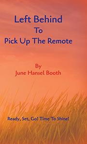 Left Behind To Pick Up The Remote by June Hansel Booth