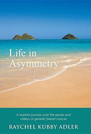 Life in Asymmetry by Raychel Kubby Adler