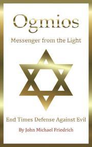 OGMIOS-MESSENGER FROM THE LIGHT by John Michael Friedrich