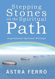 STEPPING STONES ON THE SPIRITUAL PATH by Astra Ferro