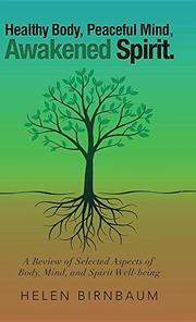 HEALTHY BODY, PEACEFUL MIND, AWAKENED SPIRIT by Helen  Birnbaum