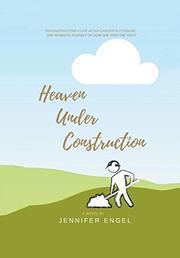 HEAVEN UNDER CONSTRUCTION by Jennifer  Engel