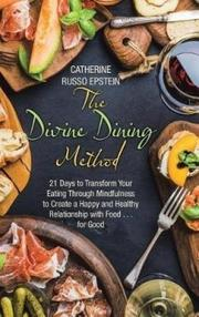 THE DIVINE DINING METHOD by Catherine Russo  Epstein
