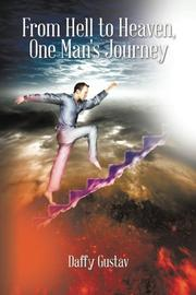 From Hell to Heaven, One Man's Journey by Daffy Gustav