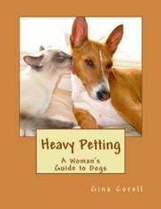 Heavy Petting: A Woman's Guide to Dogs by Gina Corell