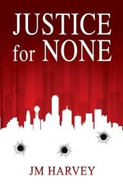 JUSTICE FOR NONE by J.M. Harvey