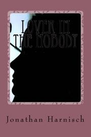 LOVER IN THE NOBODY by Jonathan Harnisch