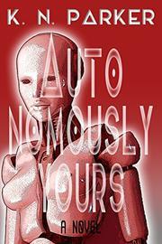 Autonomously Yours by K.N. Parker